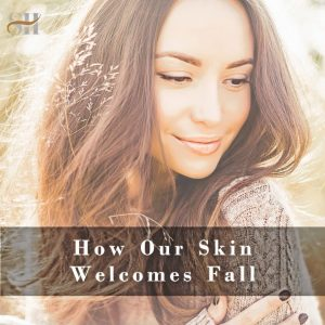 The Relationship Between Fall & Your Skin Health