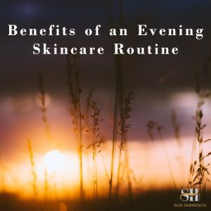 The Benefits Of An Evening Skincare Routine