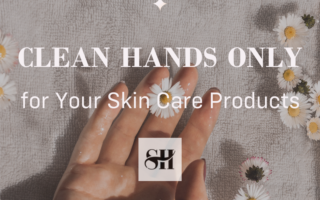 clean hands only for your skincare products